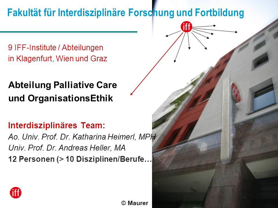 Fakultät für Interdisziplinäre Forschung und Fortbildung © Maurer 9 IFF-Institute / Abteilungen in Klagenfurt, Wien und Graz Abteilung Palliative Care