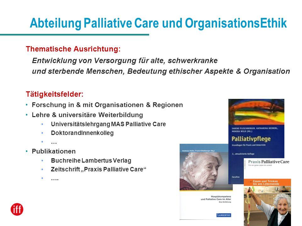 Abteilung Palliative Care und OrganisationsEthik Thematische Ausrichtung: Entwicklung von Versorgung für alte, schwerkranke und sterbende Menschen, Be