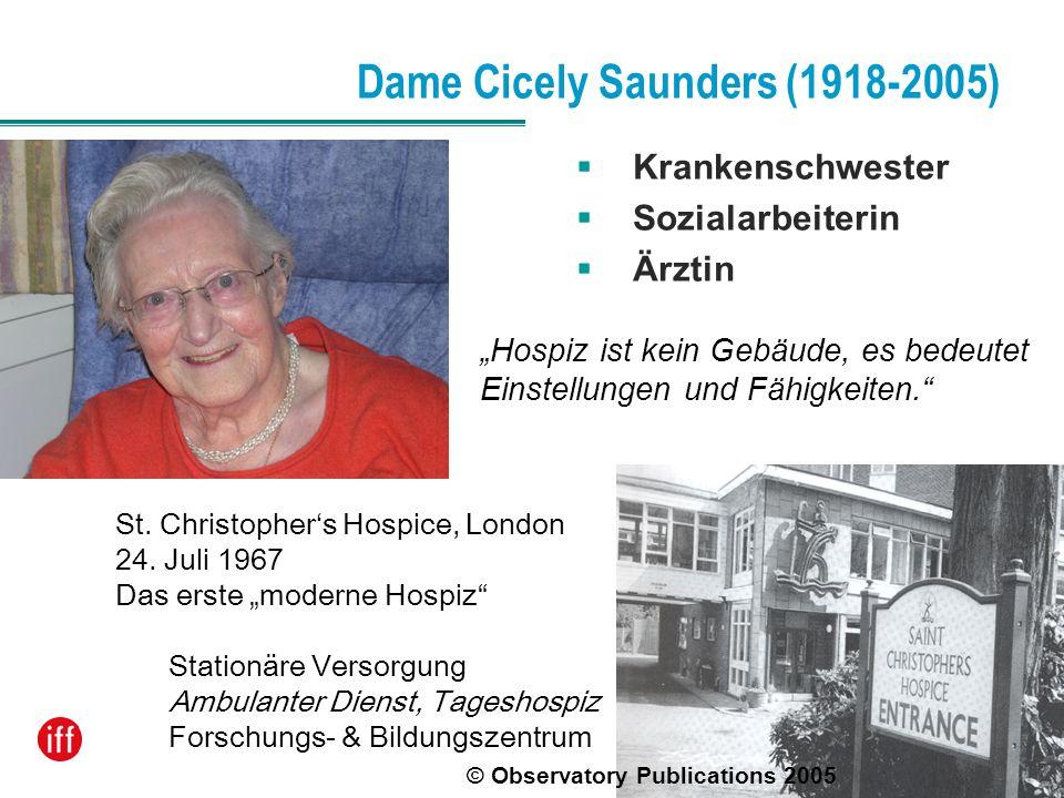 Dame Cicely Saunders (1918-2005) Krankenschwester Sozialarbeiterin Ärztin Hospiz ist kein Gebäude, es bedeutet Einstellungen und Fähigkeiten. St. Chri