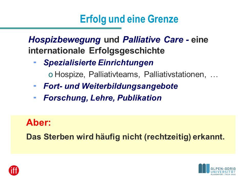 Erfolg und eine Grenze Hospizbewegung und Palliative Care - eine internationale Erfolgsgeschichte Spezialisierte Einrichtungen oHospize, Palliativteam