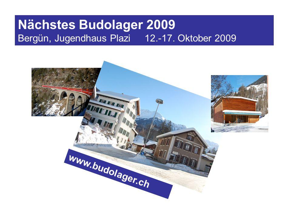 Nächstes Budolager 2009 Bergün, Jugendhaus Plazi 12.-17. Oktober 2009 www.budolager.ch