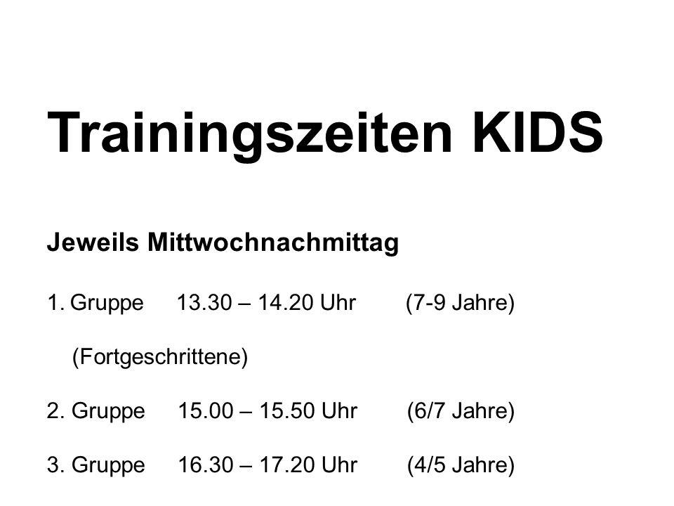 Trainingszeiten KIDS Jeweils Mittwochnachmittag 1. Gruppe 13.30 – 14.20 Uhr (7-9 Jahre) (Fortgeschrittene) 2. Gruppe 15.00 – 15.50 Uhr (6/7 Jahre) 3.