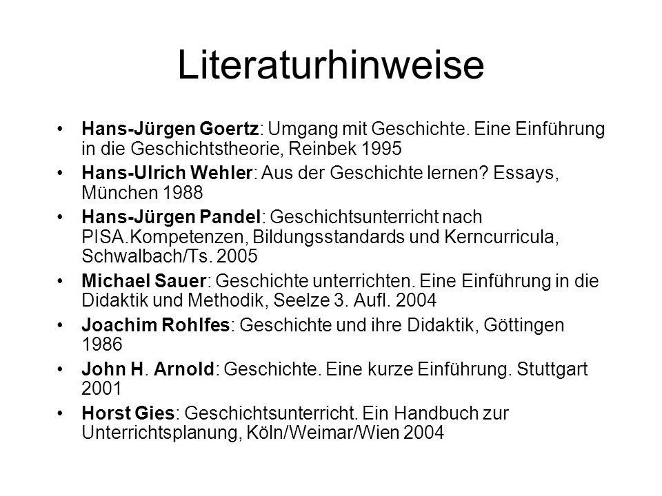Literaturhinweise Hans-Jürgen Goertz: Umgang mit Geschichte. Eine Einführung in die Geschichtstheorie, Reinbek 1995 Hans-Ulrich Wehler: Aus der Geschi