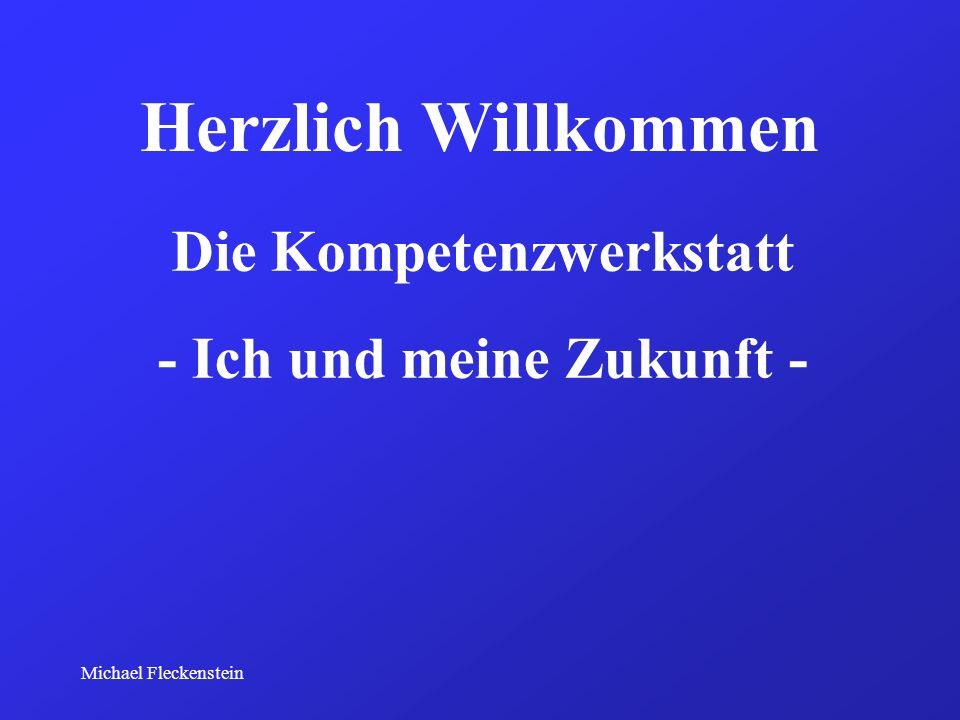 Michael Fleckenstein Herzlich Willkommen Die Kompetenzwerkstatt - Ich und meine Zukunft -
