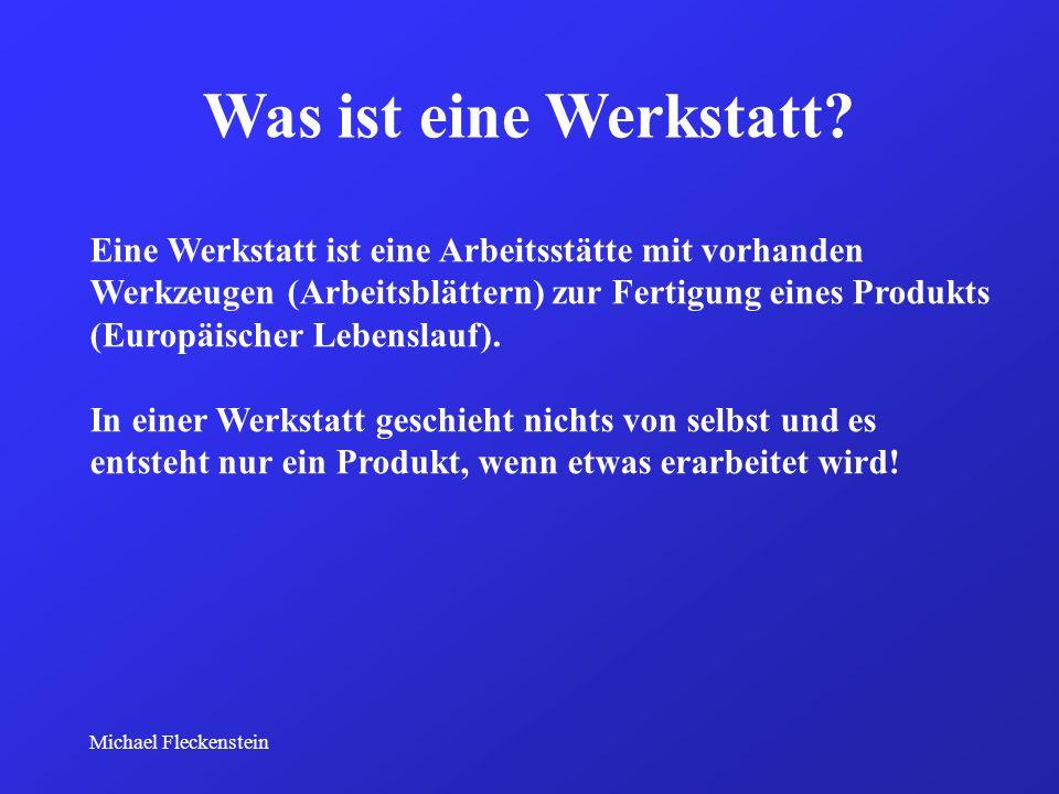 Michael Fleckenstein Was ist eine Werkstatt? Eine Werkstatt ist eine Arbeitsstätte mit vorhanden Werkzeugen (Arbeitsblättern) zur Fertigung eines Prod