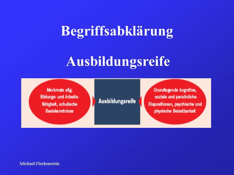 Michael Fleckenstein Ausbildungsreife - Merkmalsbereiche Schulische Basiskenntnisse Psychologische Leistungsmerkmale Physische Merkmale Psychologische Merkmale des Arbeitsverhaltens und der Persönlichkeit Berufswahlreife