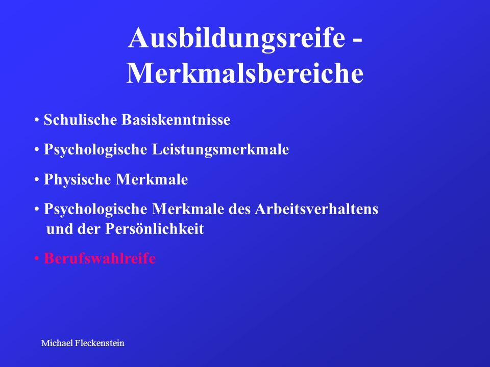 Michael Fleckenstein Ausbildungsreife - Merkmalsbereiche Schulische Basiskenntnisse Psychologische Leistungsmerkmale Physische Merkmale Psychologische