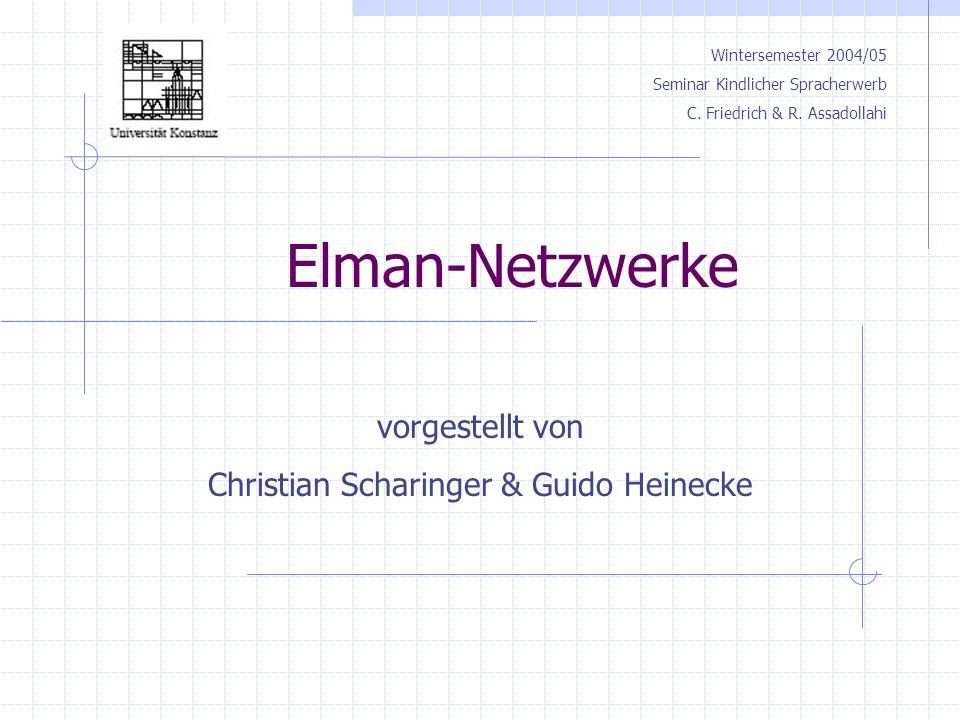 Elman-Netzwerke Wintersemester 2004/05 Seminar Kindlicher Spracherwerb C.