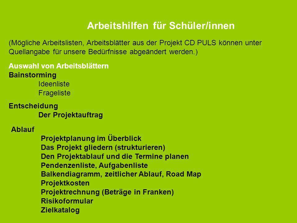 Arbeitshilfen für Schüler/innen (Mögliche Arbeitslisten, Arbeitsblätter aus der Projekt CD PULS können unter Quellangabe für unsere Bedürfnisse abgeän