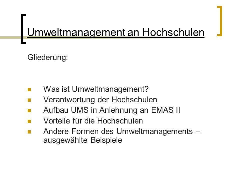 Umweltmanagement an Hochschulen Gliederung: Was ist Umweltmanagement? Verantwortung der Hochschulen Aufbau UMS in Anlehnung an EMAS II Vorteile für di