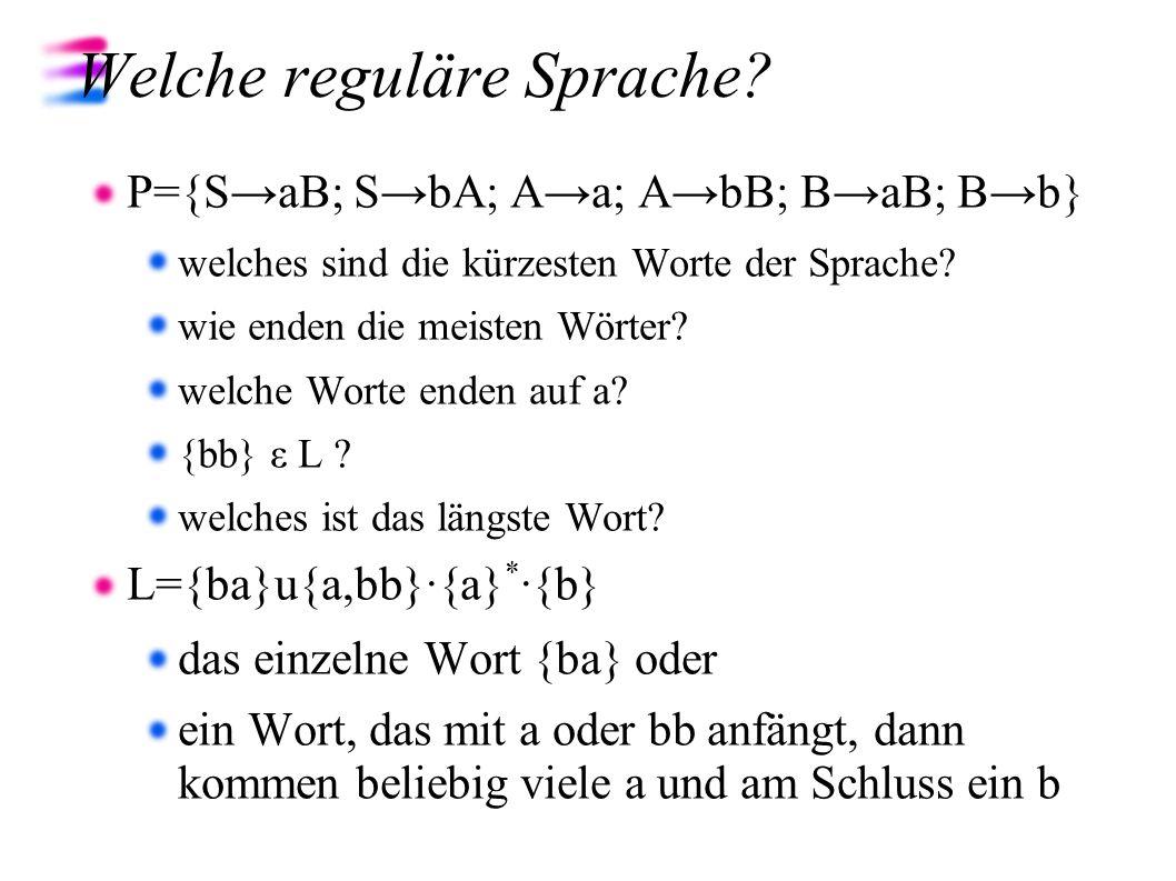 Welche reguläre Sprache? P={SaB; SbA; Aa; AbB; BaB; Bb} welches sind die kürzesten Worte der Sprache? wie enden die meisten Wörter? welche Worte enden