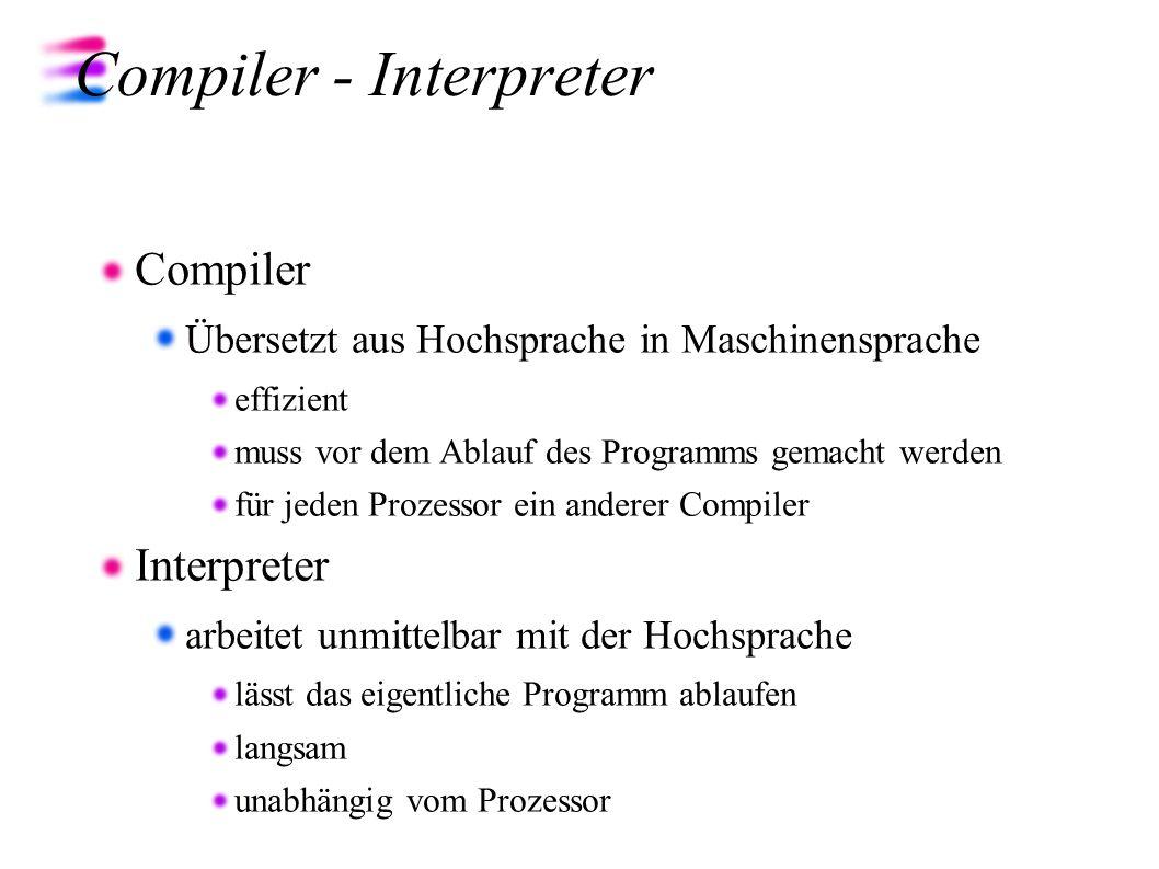 Compiler - Interpreter Compiler Übersetzt aus Hochsprache in Maschinensprache effizient muss vor dem Ablauf des Programms gemacht werden für jeden Pro