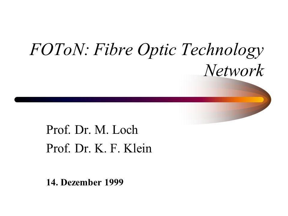 FOToN: Fibre Optic Technology Network Prof. Dr. M. Loch Prof. Dr. K. F. Klein 14. Dezember 1999
