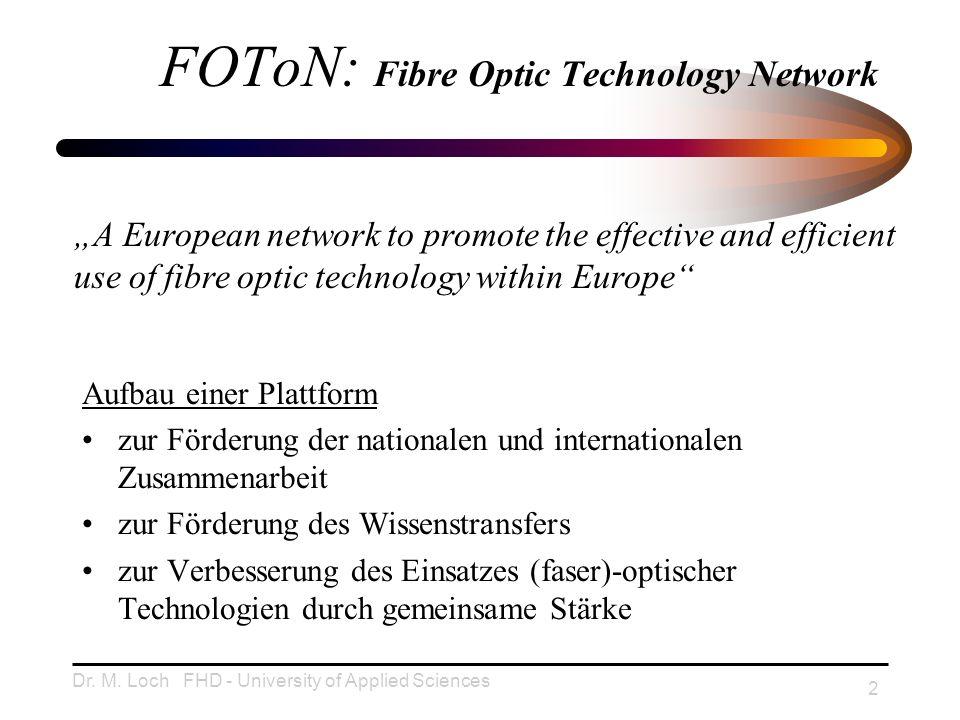 Dr. M. Loch FHD - University of Applied Sciences 2 FOToN: Fibre Optic Technology Network Aufbau einer Plattform zur Förderung der nationalen und inter