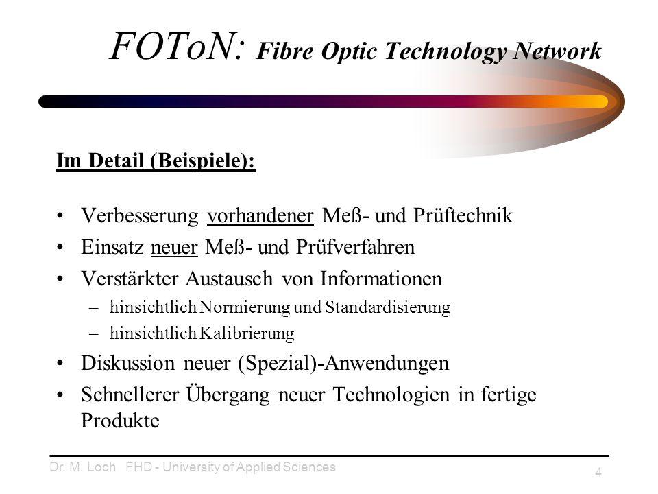 Dr. M. Loch FHD - University of Applied Sciences 4 FOToN: Fibre Optic Technology Network Verbesserung vorhandener Meß- und Prüftechnik Einsatz neuer M