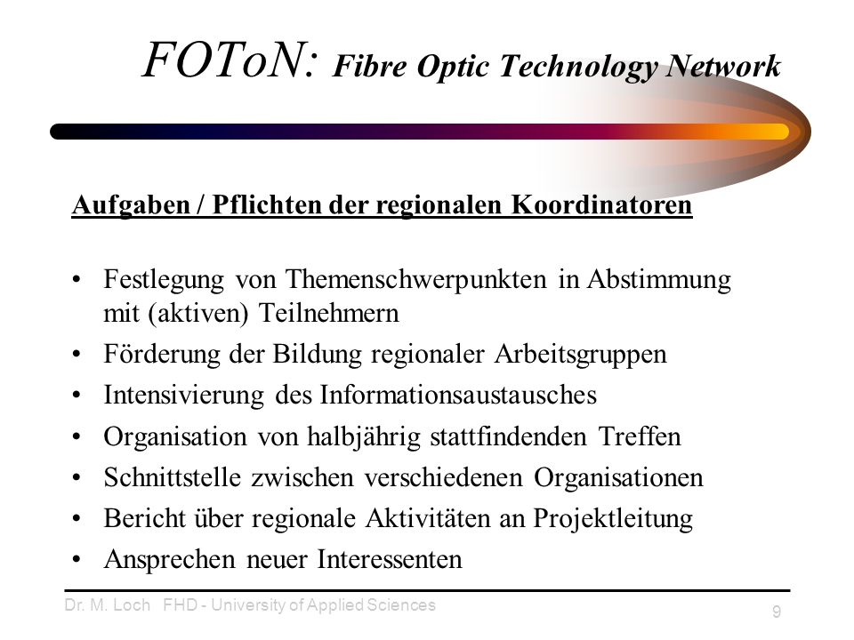 Dr. M. Loch FHD - University of Applied Sciences 9 FOToN: Fibre Optic Technology Network Festlegung von Themenschwerpunkten in Abstimmung mit (aktiven