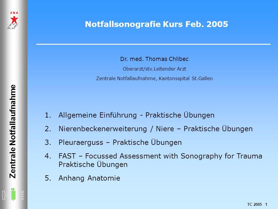 TC 2005 1 Notfallsonografie Kurs Feb. 2005 Zentrale Notfallaufnahme Dr. med. Thomas Chlibec Oberarzt/stv.Leitender Arzt Zentrale Notfallaufnahme, Kant