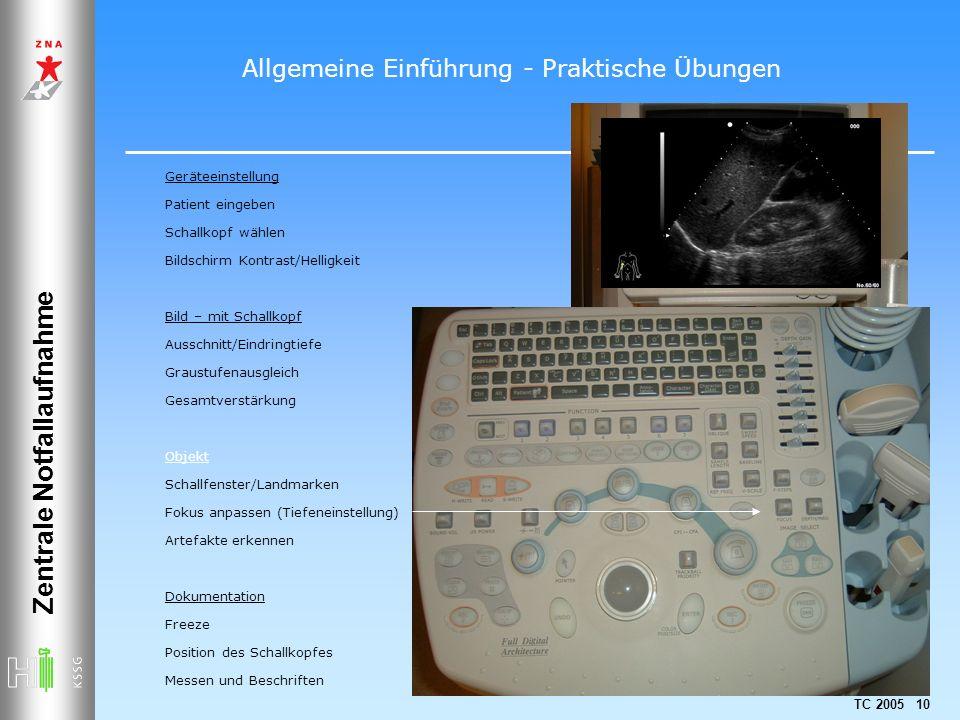 TC 2005 10 Zentrale Notfallaufnahme Geräteeinstellung Patient eingeben Schallkopf wählen Bildschirm Kontrast/Helligkeit Bild – mit Schallkopf Ausschni