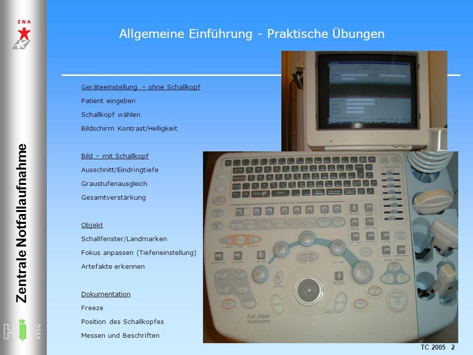 TC 2005 2 Zentrale Notfallaufnahme Geräteeinstellung – ohne Schallkopf Patient eingeben Schallkopf wählen Bildschirm Kontrast/Helligkeit Bild – mit Sc