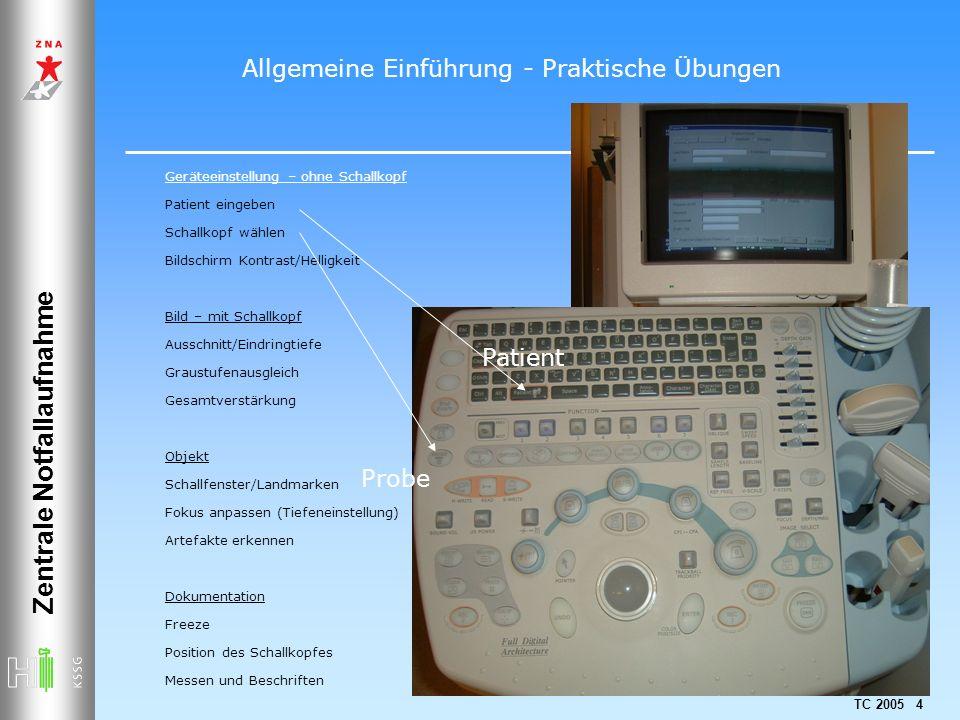 TC 2005 4 Zentrale Notfallaufnahme Geräteeinstellung – ohne Schallkopf Patient eingeben Schallkopf wählen Bildschirm Kontrast/Helligkeit Bild – mit Sc