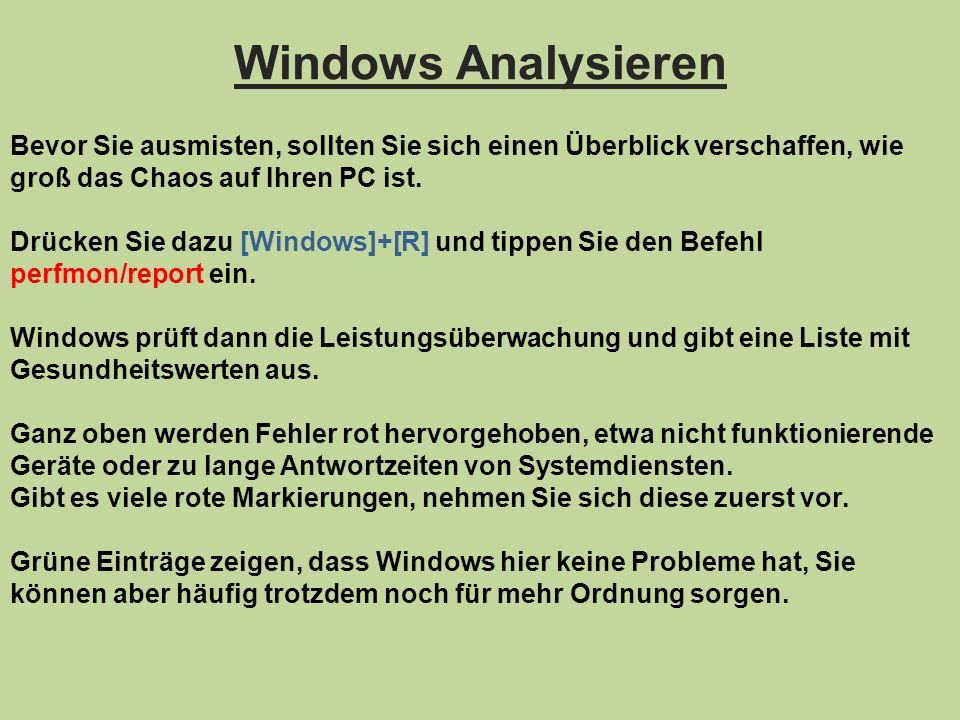 Windows Analysieren Bevor Sie ausmisten, sollten Sie sich einen Überblick verschaffen, wie groß das Chaos auf Ihren PC ist. Drücken Sie dazu [Windows]