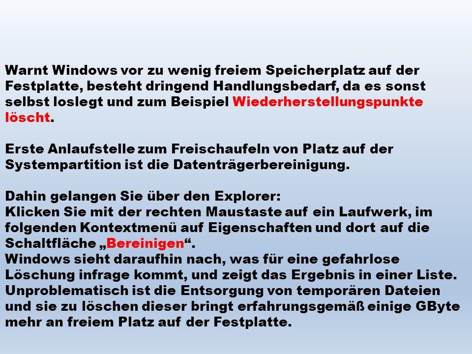 Warnt Windows vor zu wenig freiem Speicherplatz auf der Festplatte, besteht dringend Handlungsbedarf, da es sonst selbst loslegt und zum Beispiel Wied