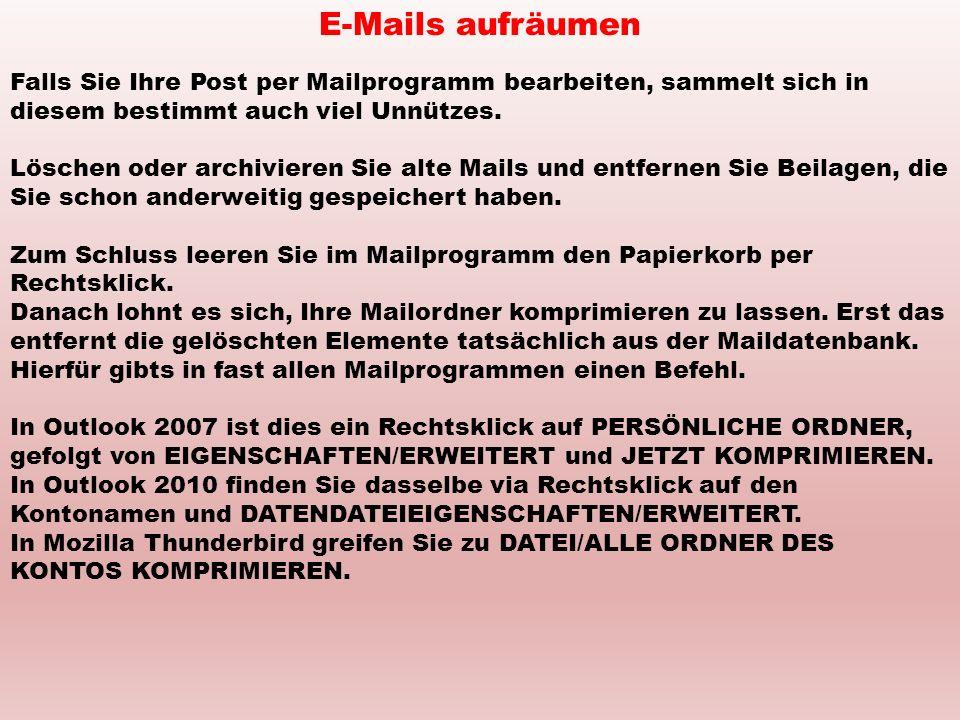 E-Mails aufräumen Falls Sie Ihre Post per Mailprogramm bearbeiten, sammelt sich in diesem bestimmt auch viel Unnützes. Löschen oder archivieren Sie al