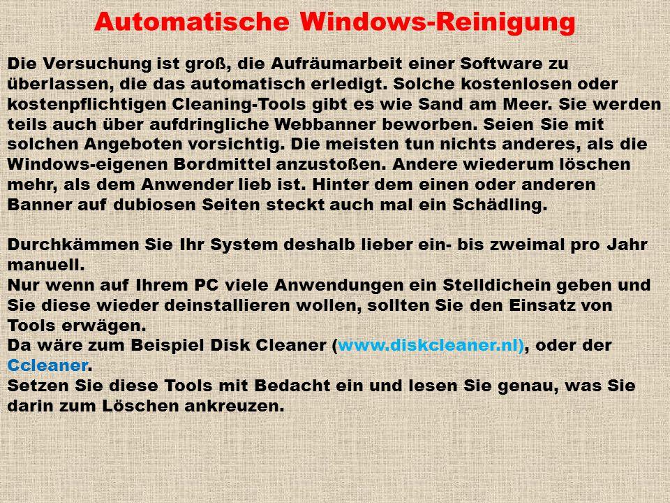 Automatische Windows-Reinigung Die Versuchung ist groß, die Aufräumarbeit einer Software zu überlassen, die das automatisch erledigt. Solche kostenlos