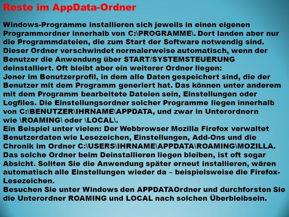 Reste im AppData-Ordner Windows-Programme installieren sich jeweils in einen eigenen Programmordner innerhalb von C:\PROGRAMME\. Dort landen aber nur