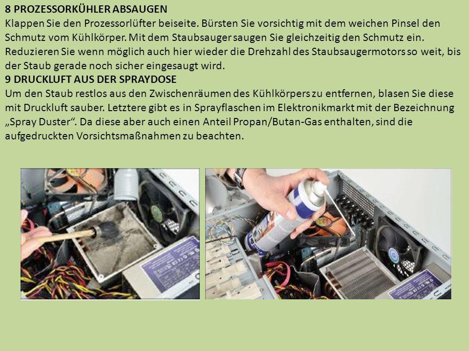 8 PROZESSORKÜHLER ABSAUGEN Klappen Sie den Prozessorlüfter beiseite. Bürsten Sie vorsichtig mit dem weichen Pinsel den Schmutz vom Kühlkörper. Mit dem