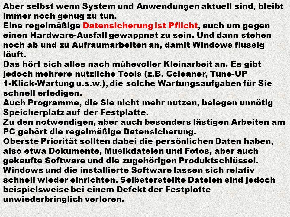 Aber selbst wenn System und Anwendungen aktuell sind, bleibt immer noch genug zu tun. Eine regelmäßige Datensicherung ist Pflicht, auch um gegen einen