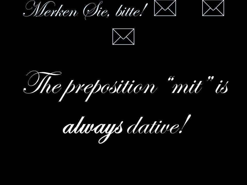 Merken Sie, bitte! * * * The preposition mit is always dative!