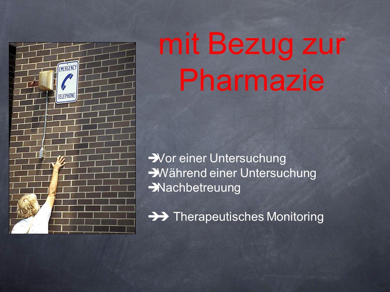 mit Bezug zur Pharmazie Vor einer Untersuchung Während einer Untersuchung Nachbetreuung Therapeutisches Monitoring
