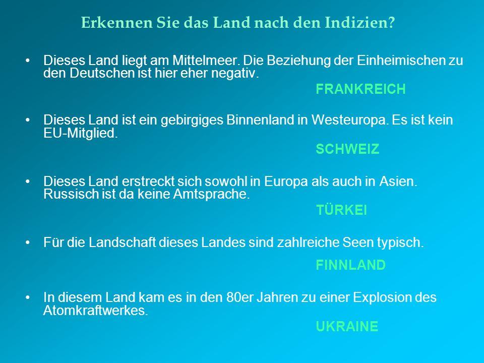 Erkennen Sie das Land nach den Indizien? Dieses Land liegt am Mittelmeer. Die Beziehung der Einheimischen zu den Deutschen ist hier eher negativ. FRAN