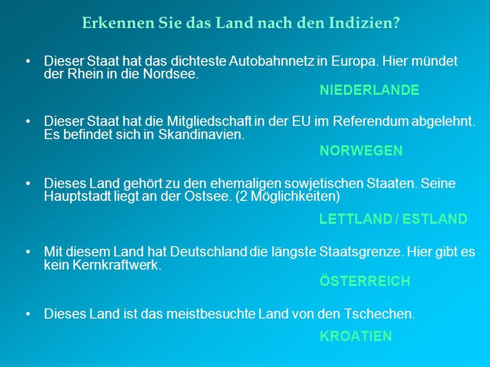 Erkennen Sie das Land nach den Indizien? Dieser Staat hat das dichteste Autobahnnetz in Europa. Hier mündet der Rhein in die Nordsee. NIEDERLANDE Dies