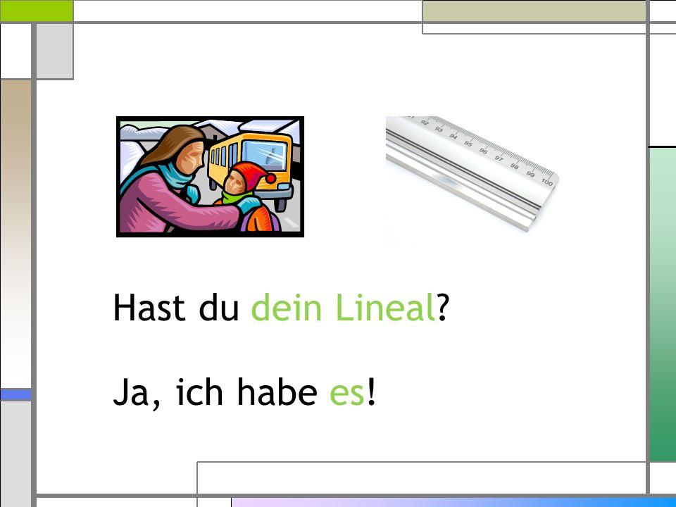 Hast du dein Lineal? Ja, ich habe es!