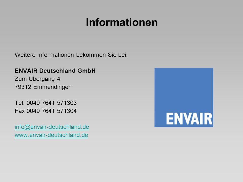 Informationen Weitere Informationen bekommen Sie bei: ENVAIR Deutschland GmbH Zum Übergang 4 79312 Emmendingen Tel. 0049 7641 571303 Fax 0049 7641 571