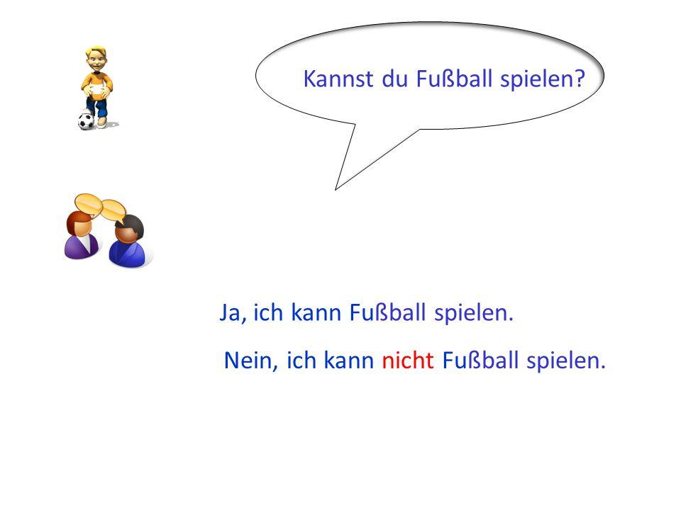 Kannst du Fußball spielen? Ja, ich kann Fußball spielen. Nein, ich kann nicht Fußball spielen.