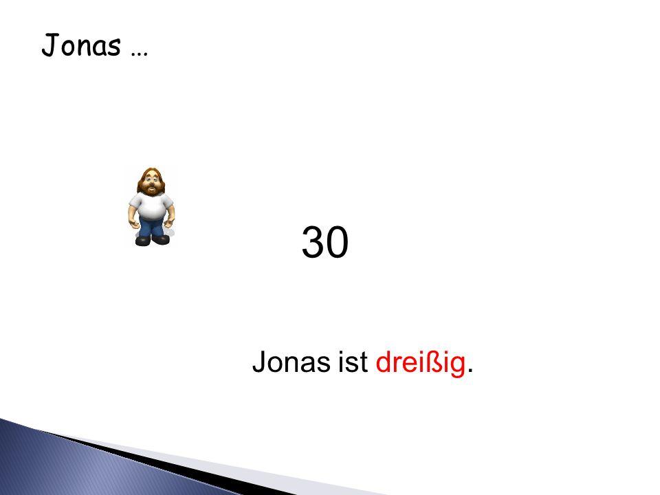 Jonas … Jonas ist dreißig. 30