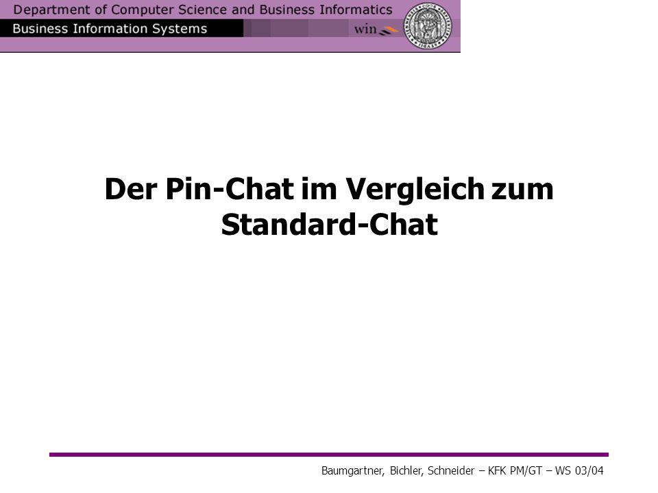 Baumgartner, Bichler, Schneider – KFK PM/GT – WS 03/04 Der Pin-Chat im Vergleich zum Standard-Chat