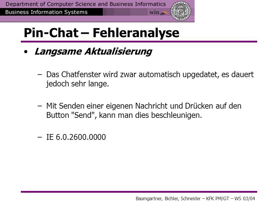Pin-Chat – Fehleranalyse Langsame Aktualisierung –Das Chatfenster wird zwar automatisch upgedatet, es dauert jedoch sehr lange. –Mit Senden einer eige