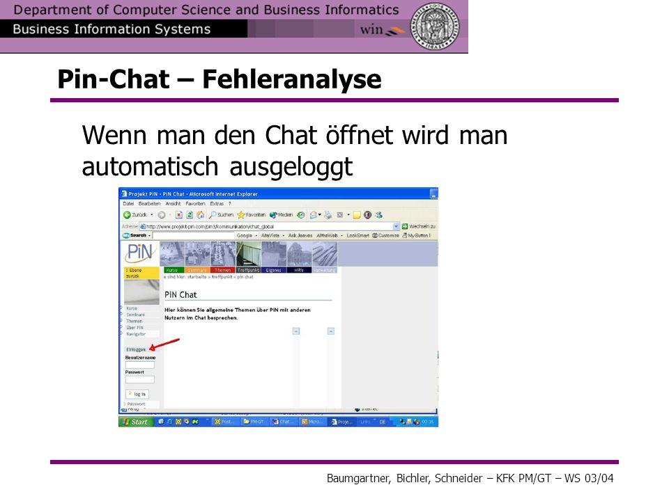 Baumgartner, Bichler, Schneider – KFK PM/GT – WS 03/04 Pin-Chat – Fehleranalyse Wenn man den Chat öffnet wird man automatisch ausgeloggt