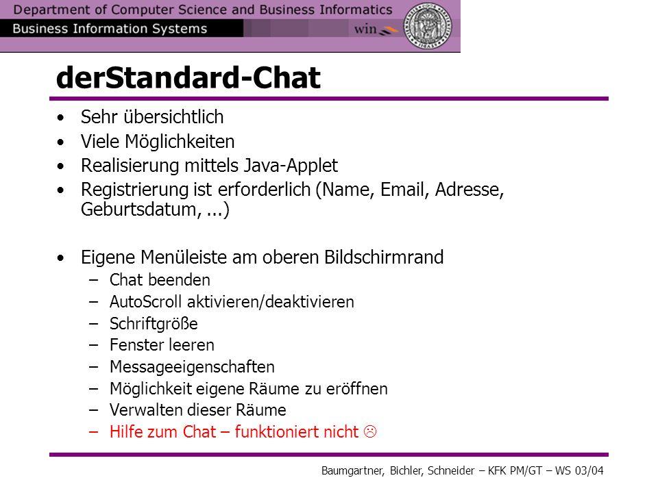 derStandard-Chat Sehr übersichtlich Viele Möglichkeiten Realisierung mittels Java-Applet Registrierung ist erforderlich (Name, Email, Adresse, Geburts