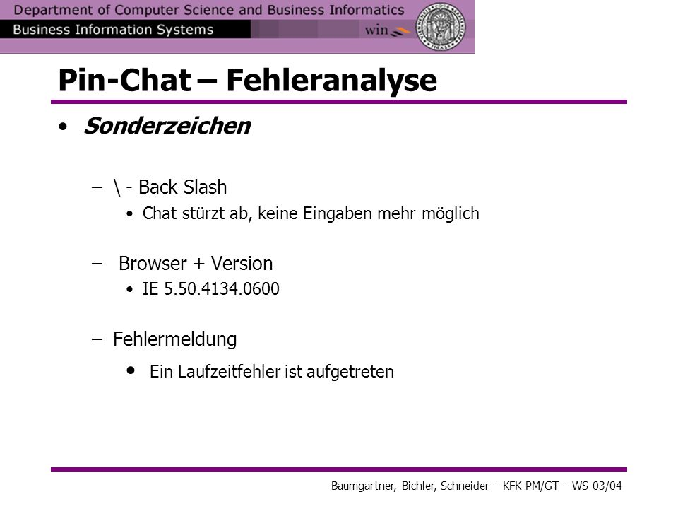 Baumgartner, Bichler, Schneider – KFK PM/GT – WS 03/04 Pin-Chat – Fehleranalyse Sonderzeichen –\ - Back Slash Chat stürzt ab, keine Eingaben mehr mögl