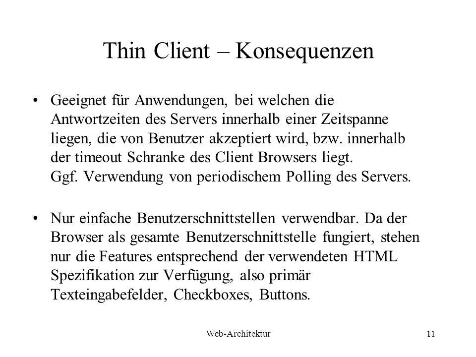 Web-Architektur11 Thin Client – Konsequenzen Geeignet für Anwendungen, bei welchen die Antwortzeiten des Servers innerhalb einer Zeitspanne liegen, di