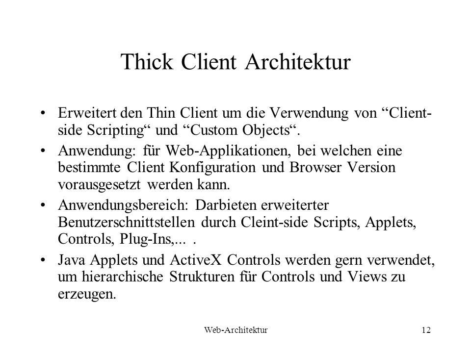 Web-Architektur12 Thick Client Architektur Erweitert den Thin Client um die Verwendung von Client- side Scripting und Custom Objects. Anwendung: für W