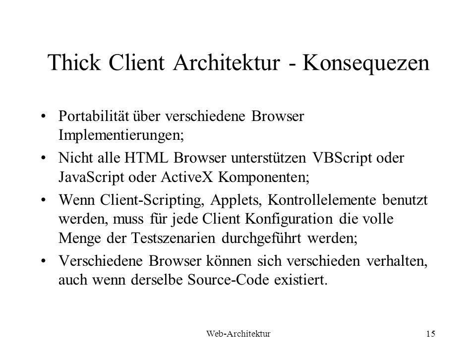 Web-Architektur15 Thick Client Architektur - Konsequezen Portabilität über verschiedene Browser Implementierungen; Nicht alle HTML Browser unterstütze