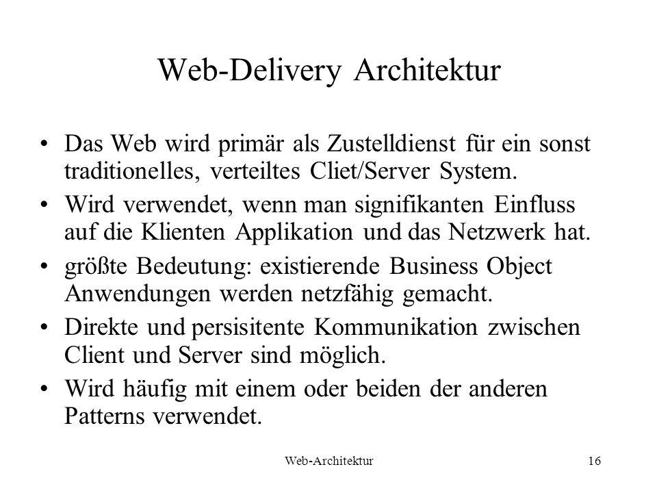 Web-Architektur16 Web-Delivery Architektur Das Web wird primär als Zustelldienst für ein sonst traditionelles, verteiltes Cliet/Server System. Wird ve