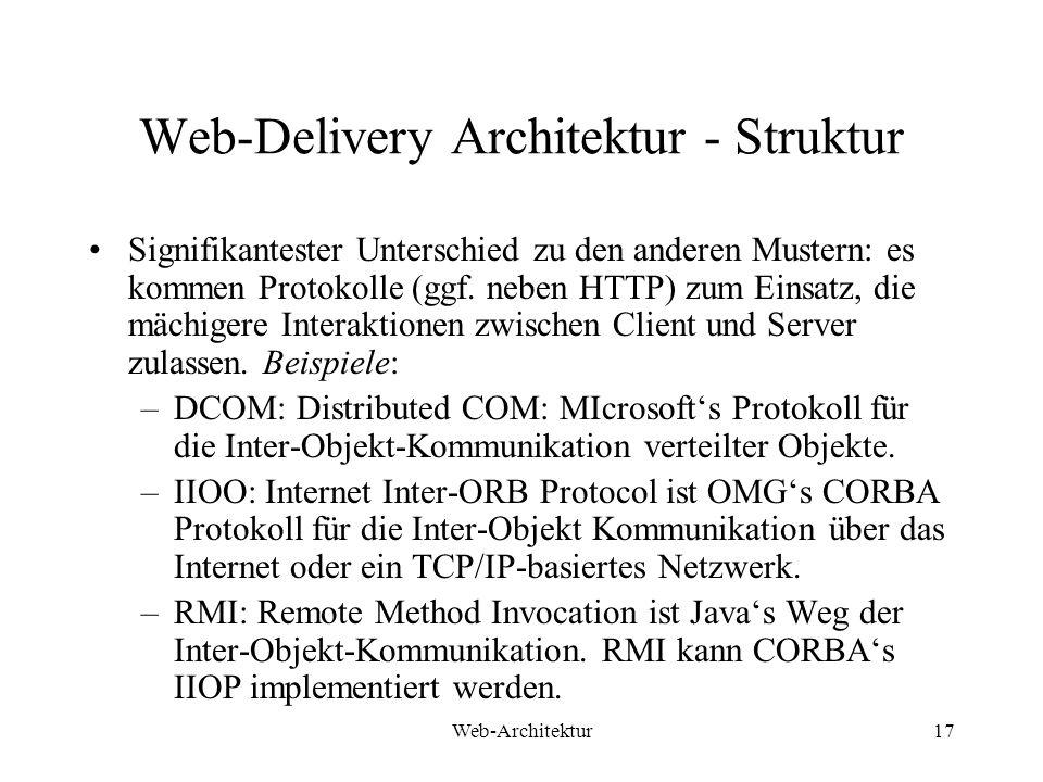 Web-Architektur17 Web-Delivery Architektur - Struktur Signifikantester Unterschied zu den anderen Mustern: es kommen Protokolle (ggf. neben HTTP) zum