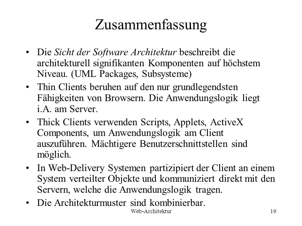 Web-Architektur19 Zusammenfassung Die Sicht der Software Architektur beschreibt die architekturell signifikanten Komponenten auf höchstem Niveau. (UML